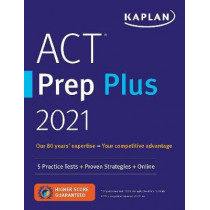 ACT Prep Plus 2021: 5 Practice Tests + Proven Strategies + Online by Kaplan Test Prep, 9781506262499