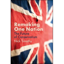 Remaking One Nation: The Future of Conservatism by Nick Timothy, 9781509539178
