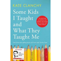 Some Kids I Taught and What They Taught Me by Kate Clanchy, 9781509840311