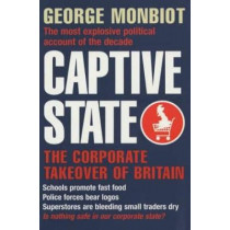 Captive State: The Corporate Takeover of Britain by George Monbiot, 9781509852062