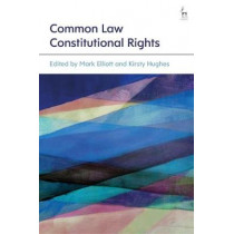 Common Law Constitutional Rights by Mark Elliott, 9781509906864