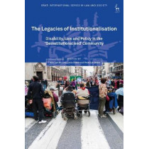 The Legacies of Institutionalisation: Disability, Law and Policy in the 'Deinstitutionalised' Community by Claire Spivakovsky, 9781509930739