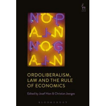 Ordoliberalism, Law and the Rule of Economics by Josef Hien, 9781509937509