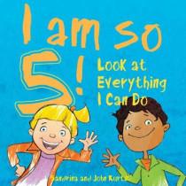 I Am So 5!: Look at Everything I Can Do! by Sandrina Kurtz, 9781510745124