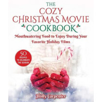 Countdown to a Cozy Christmas Cookbook: An Unofficial Cookbook for Fans of Hallmark Movies by Holly Carpenter, 9781510753457