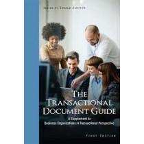 The Transactional Document Guide: A Supplement to Business Organizations: A Transactional Perspective by Donald Scotten, 9781516510993
