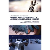 A Guide to Graduate School Success for Criminal Justice, Public Safety, and Administration of Justice Students by Frank Schmalleger, 9781516521319