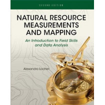 Natural Resource Measurements and Mapping: An Introduction to Field Skills and Data Analysis by Alexandra Locher, 9781516565184