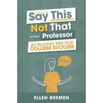 Say This, Not That to Your Professor: 20 Talking Tips for College Success by Ellen Bremen, 9781516565375
