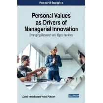 Personal Values as Drivers of Managerial Innovation: Emerging Research and Opportunities by Zlatko Nedelko, 9781522532507