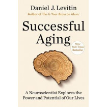Successful Aging: A Neuroscientist Explores the Power and Potential of Our Lives by Daniel J Levitin, 9781524744182