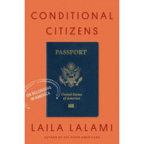 Conditional Citizens: On Belonging in America by Laila Lalami, 9781524747169