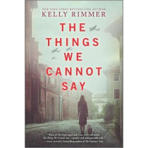 The Things We Cannot Say by Kelly Rimmer, 9781525823565