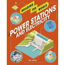 Building the World: Power Stations and Electricity by Paul Mason, 9781526311245