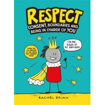 Respect: Consent, Boundaries and Being in Charge of YOU by Rachel Brian, 9781526362216