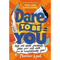 Dare to Be You: Defy Self-Doubt, Fearlessly Follow Your Own Path and Be Confidently You! by Matthew Syed, 9781526362377