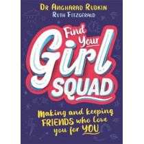Find Your Girl Squad: Making and Keeping Friends Who Love You for YOU by Dr Angharad Rudkin, 9781526362506