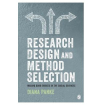 Research Design & Method Selection: Making Good Choices in the Social Sciences by Diana Panke, 9781526438621