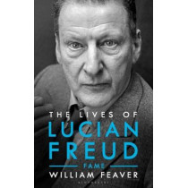 The Lives of Lucian Freud: FAME 1968 - 2011 by William Feaver, 9781526603562