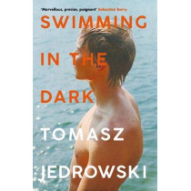 Swimming in the Dark: 'One of the most astonishing contemporary gay novels we have ever read ... A masterpiece' - Attitude by Tomasz Jedrowski, 9781526604965