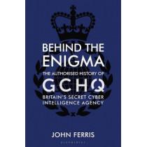 Behind the Enigma by John Ferris, 9781526605474