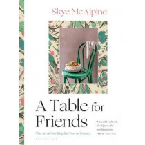 A Table for Friends: The Art of Cooking for Two or Twenty by Skye McAlpine, 9781526615114