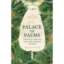 Palace of Palms: Tropical Dreams and the Making of Kew by Kate Teltscher, 9781529004854