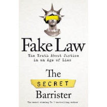 Fake Law: The Truth About Justice in an Age of Lies by The Secret Barrister, 9781529009941