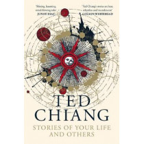 Stories of Your Life and Others by Ted Chiang, 9781529039436