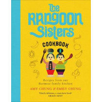 The Rangoon Sisters: Recipes from our Burmese family kitchen by Amy Chung, 9781529103205