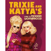 Trixie and Katya's Guide to Modern Womanhood by Trixie Mattel, 9781529105964