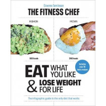 THE FITNESS CHEF: Eat What You Like & Lose Weight For Life - The infographic guide to the only diet that works by Graeme Tomlinson, 9781529106046