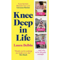 Knee Deep in Life: Wife, Mother, Realist: An Uncensored Account by Laura Belbin, 9781529107043
