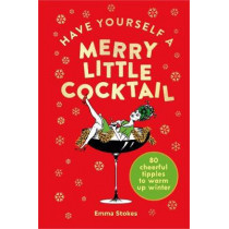 Have Yourself a Merry Little Cocktail: 80 cheerful tipples to warm up winter by Emma Stokes, 9781529107487