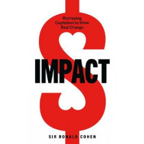 Impact: Reshaping capitalism to drive real change by Ronald Cohen, 9781529108057