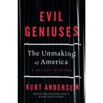 Evil Genius: How Big Money Took Over America - A Recent History by Kurt Andersen, 9781529108088