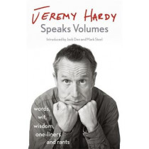 Jeremy Hardy Speaks Volumes: words, wit, wisdom, one-liners and rants by Jeremy Hardy, 9781529300352