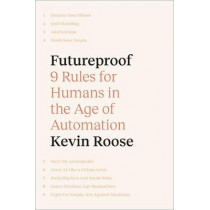 Futureproof: 9 Rules for Humans in the Age of Automation by Kevin Roose, 9781529304732