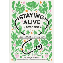 Staying Alive in Toxic Times: A Seasonal Guide to Lifelong Health by Jenny Goodman, 9781529306811