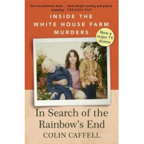 In Search of the Rainbow's End: Inside the White House Farm Murders by Colin Caffell, 9781529309164