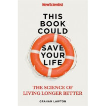 This Book Could Save Your Life: The Science of Living Longer Better by New Scientist, 9781529311303
