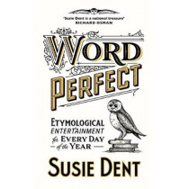 Word Perfect: Curious Coinages and Etymological First Aid For Every Day of the Year by Susie Dent, 9781529311518