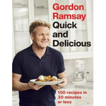 Gordon Ramsay Quick & Delicious: 100 recipes in 30 minutes or less by Gordon Ramsay, 9781529325430