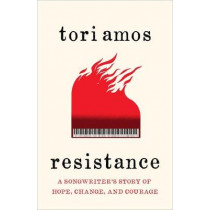 Resistance: A Songwriter's Story of Hope, Change and Courage by Tori Amos, 9781529325607