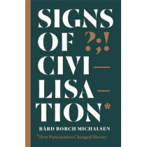 Signs of Civilisation: How punctuation changed history by Bard Borch Michalsen, 9781529326710