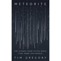 Meteorite: How Stones from Outer Space Made Our World by Tim Gregory, 9781529327649