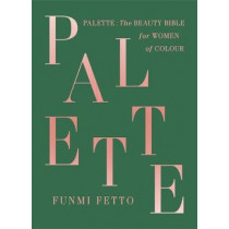 Palette: The must-have beauty bible for women of colour by Funmi Fetto, 9781529330434