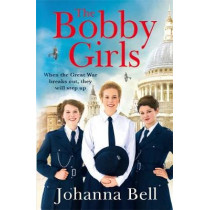 The Bobby Girls: Book One in a gritty, uplifting new WW1 series about Britain's first ever female police officers by Johanna Bell, 9781529330854