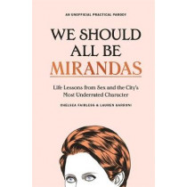 We Should All Be Mirandas: Life Lessons from Sex and the City's Most Underrated Character by Chelsea Fairless, 9781529355314