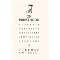 On Priesthood: Servants, Shepherds, Messengers, Sentinels and Stewards by Stephen Cottrell, 9781529360981